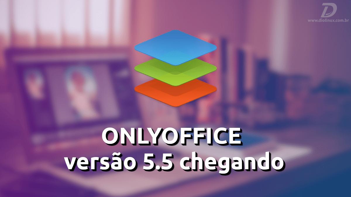 ONLYOFFICE sai põhjaliku värskenduse ja jõudis versioonini 5.5